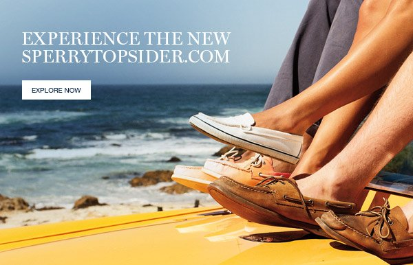 EXPERIENCE THE NEW SPERRYTOPSIDER.COM | EXPLORE NOW