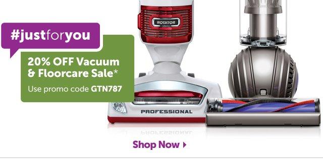 #justforyou - 20% OFF Vacuum & Floorcare Sale* - Use promo code GTN787