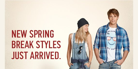 NEW SPRING BREAK STYLES JUST ARRIVED.