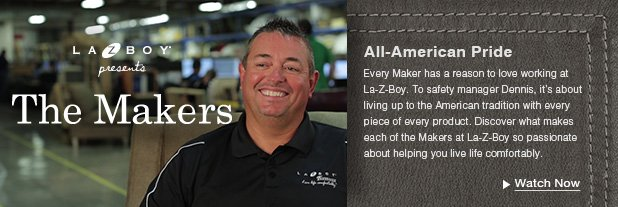 Meet the Makers: All-American Pride -  Every maker has a reason to love working at La-Z-Boy. To safety manager Dennis, it's about living up to the American tradition with every piece of every product. Discover what makes each of the Makers at La-Z-Boy so passionate about helping you live life comfortably. Watch Now