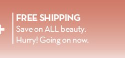 FREE SHIPPING. Save al ALL beauty. Hurry! Going on now.