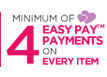 Minimum 4 Easy Pay Payments on Every Item