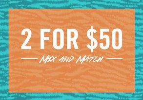 Shop Mix & Match: 2 for $50