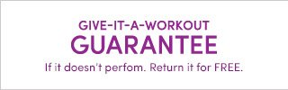 GIVE-IT-A-WORKOUT GUARANTEE   If it doesn´t perform, return it for FREE.