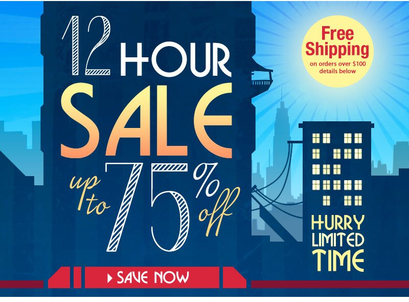 12-Hour Sale, PRICES SLASHED up to 75% - SHOP NOW!