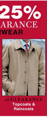 Clearance Topcoats & Raincoats -  reduced 25%