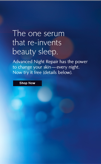 THE ONE SERUM THAT RE-INVENTS BEAUTY SLEEP.Advanced Night Repair has the power to change your skin—every night.  Now try it free (details below).SHOP NOW »