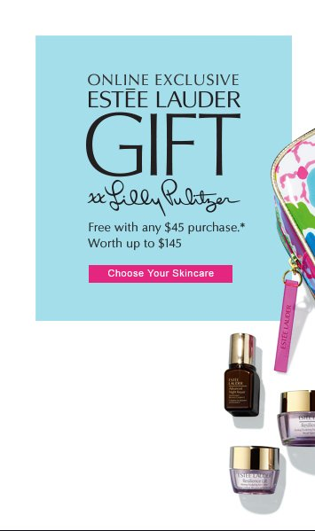 ONLINE EXCLUSIVEESTÉE LAUDERxx LILLY PULITZERFree with any $45 purchase.*Worth up to $145CHOOSE YOUR SKINCARE »