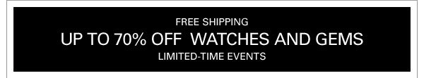 FREE SHIPPING - UP TO 70% OFF WATCHES AND GEMS - LIMITED TIME EVENTS
