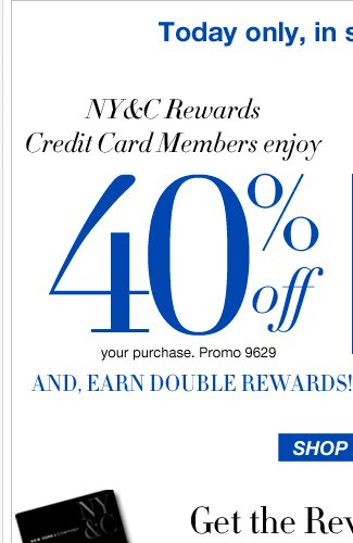 40% Off when you use your NY&C Rewards Credit Card!