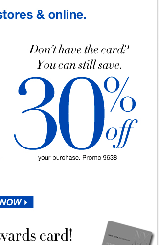 Don't have a NY&C Rewards Card? Still save 30% Off your purchase!