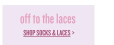 off to the laces | SHOP SOCKS & LACES >