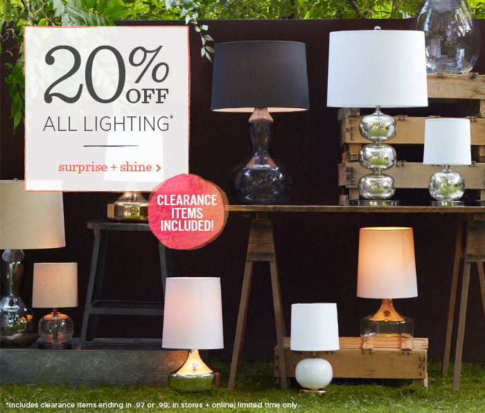 20% off all lighting*. Surprise + shine.