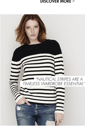 DISCOVER MORE - NAUTICAL STRIPES ARE A TIMELESS WARDROBE ESSENTIAL