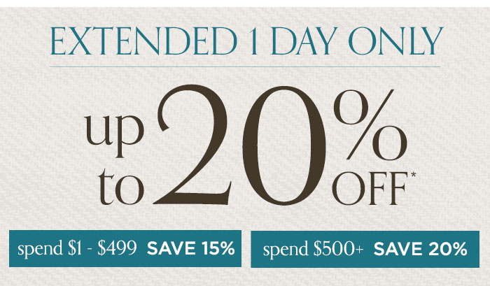 One day only! Up to 20% off*. Spend $1-499: Save 15%. Spend $500+: Save 20%