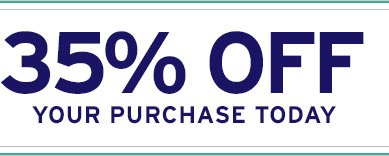 35% OFF YOUR PURCHASE TODAY