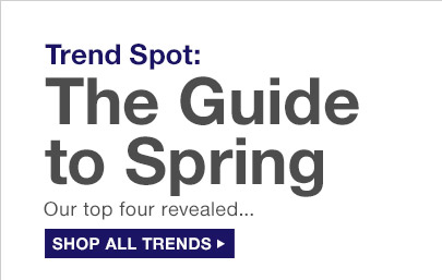 Trend Spot: The Guide to Spring | SHOP ALL TRENDS