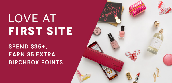Love at First Site: Spend $35+, Earn 35 Extra Birchbox Points