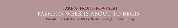 Coming Soon: Fashion Week Fall-Winter 2014