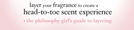 layer your fragrance to create a head-to-toe scent experience the philosophy girl's guide to layering