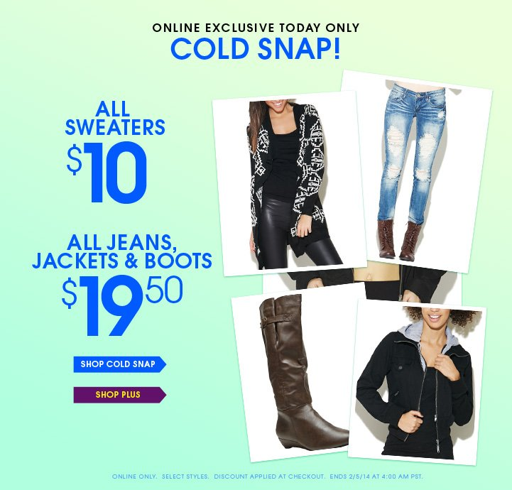 Online Exclusive Today Only - Cold Snap!