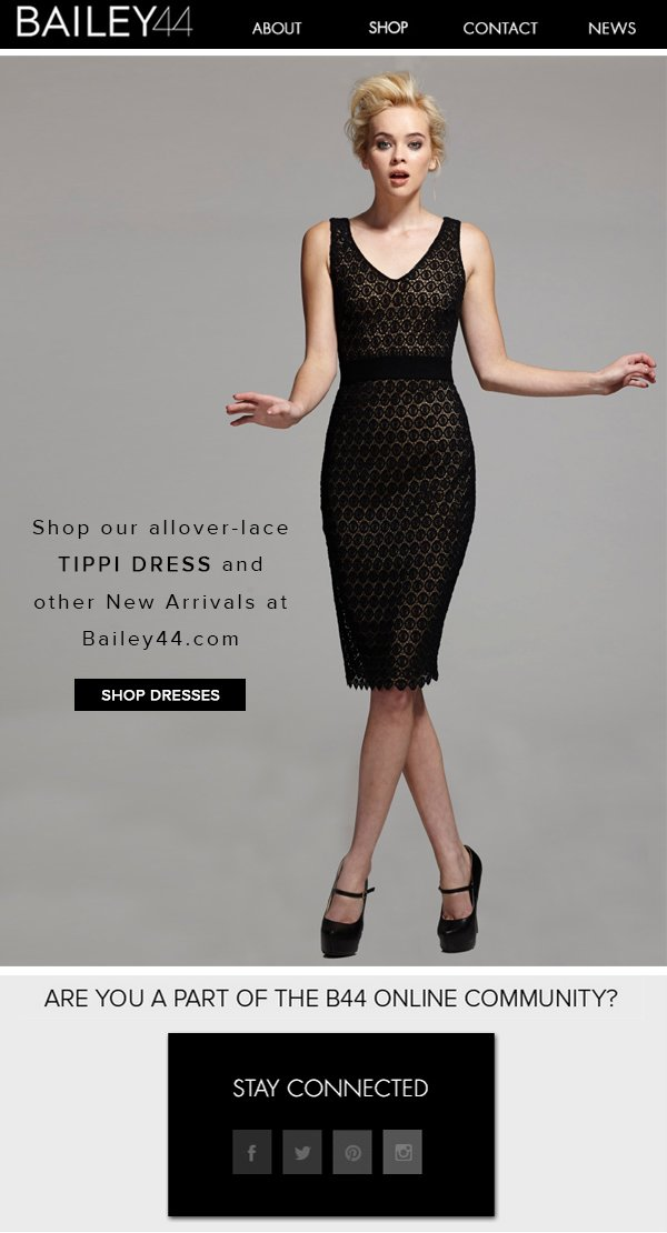 FALL IN LOVE WITH LACE SHOP OUR ALLOVER-LACE TIPPI DRESS AND OTHER NEW ARRIVALS AT BAILEY44.COM SHOP THE STYLE