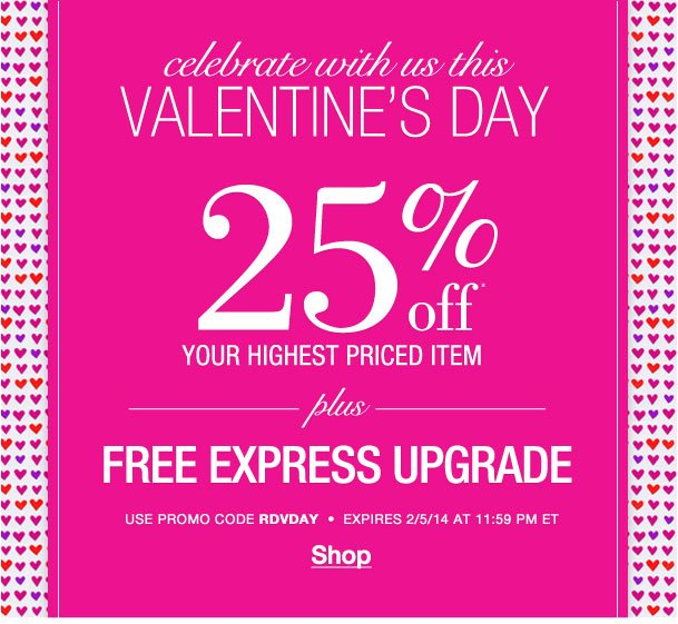 Celebrate Valentine's Day! 25% your highest item + Free express shipping upgrade! Use RDVDAY