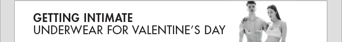 GETTING INTIMATE UNDERWEAR FOR VALENTINES DAY