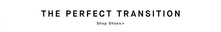 THE PERFECT TRANSITION - Shop Shoes