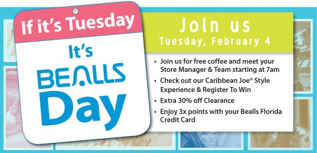 Join us tomorrow Tuesday, February 4 for free coffee, Caribbean Joe register to win, an extra 30% off clearance and 3x the points with your Bealls Florida Credit Card