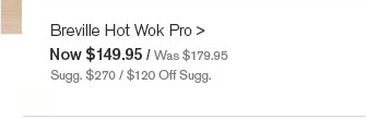 Breville Hot Wok Pro - Now $149.95 / Was $179.95 - Sugg. $270 / $120 Off Sugg