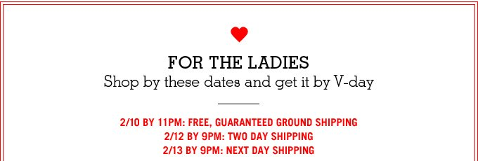 For The Ladies. Shop by these dates and get it by Vday.