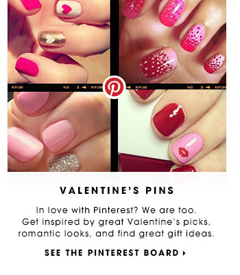 VALENTINE'S PINS In love with Pinterest? We are too. Get inspired by great Valentine's picks, romantic looks, and find great gift ideas. See the Pinterest Board