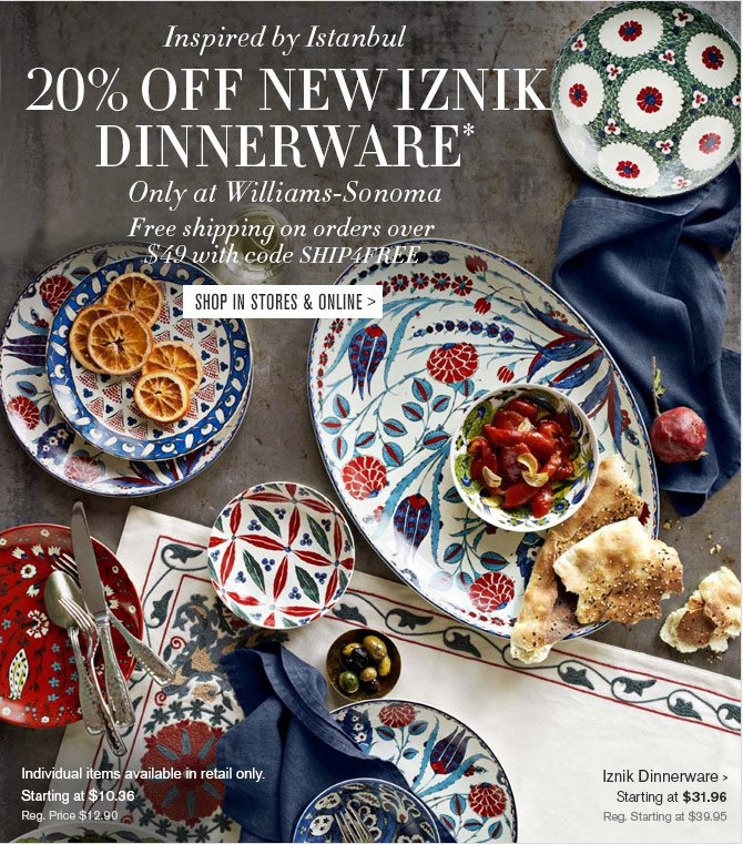Inspired by Istanbul - 20% OFF NEW IZNIK DINNERWARE* - Only at Williams-Sonoma - Free shipping on orders over $49 with code SHIP4FREE - SHOP IN STORES & ONLINE