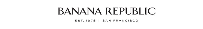 BANANA REPUBLIC EST. 1978 | SAN FRANCISCO