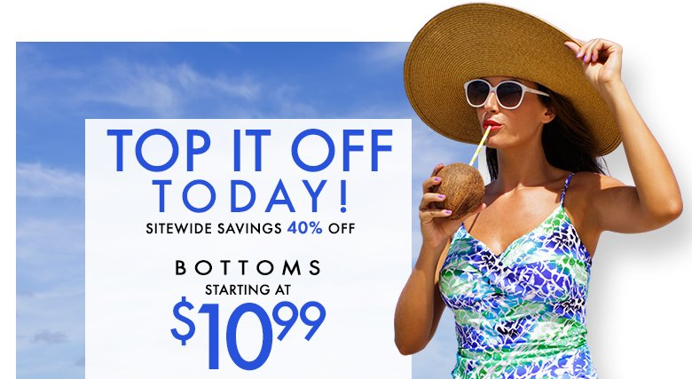 TOP IT OFF - Sitewide Savings 40% OFF