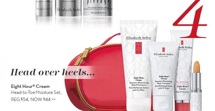 4. Head over heels... Eight Hour Cream. Head-to-Toe Moisture Set, REG $54, NOW $44.