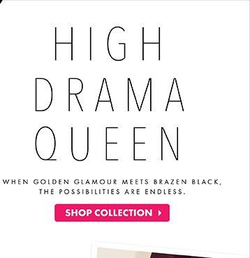 High Drama Queen - Shop Collection
