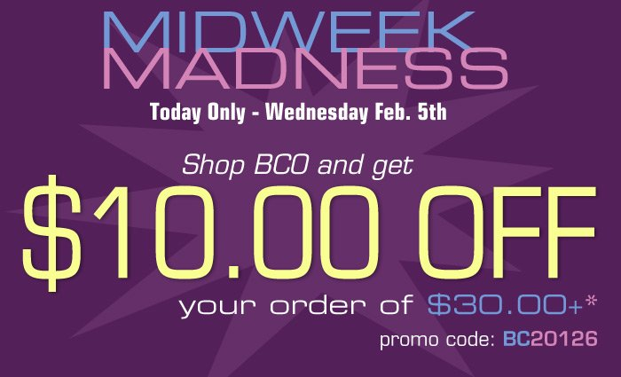 Midweek Madness Shop BCO and get 10 off your order of 30 or more