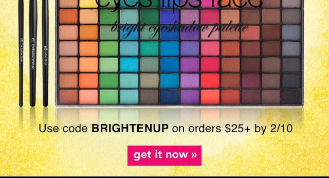 Use Code: BRIGHTENUP Get It Now!