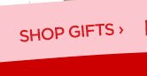 SHOP GIFTS›