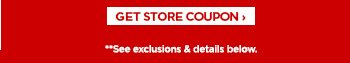 GET STORE COUPON › **See exclusions & details below.