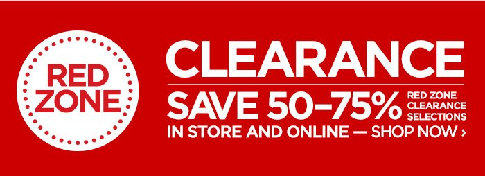 RED ZONE CLEARANCE  SAVE 50–75% RED ZONE CLEARANCE SELECTIONS IN STORE AND ONLINE --  SHOP NOW ›