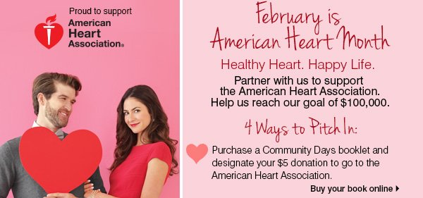 February is American Heart Month. Healthy heart. Happy life.  Partner with us to support the American Heart Association. Help us reach  our goal of $100,000.