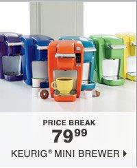 PRICE BREAK 79.99 Keurig® mini brewer