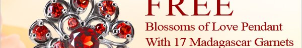 FREE Blossoms Of Love Pendant With 17 Madagascar Garnets