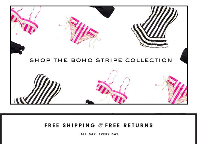 SHOP THE BOHO STRIPE COLLECTION. Free shipping and free returns. All day. Every day.