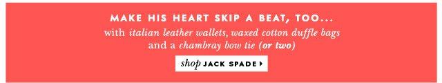 make his heart skip a beat, too... shop JACK SPADE.