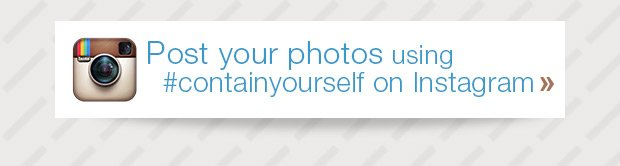 Post  Your Photos using #containyourself on Instagram »