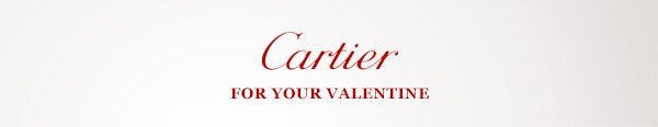 Cartier FOR YOUR VALENTINE